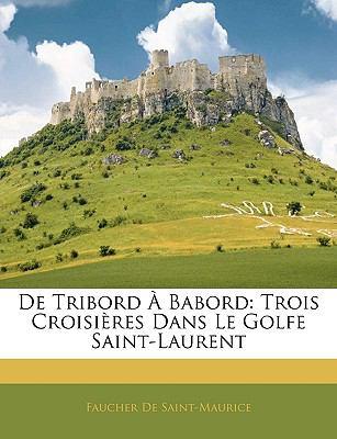 De Tribord � Babord Trois Croisi�res Dans le Golfe Saint-Laurent N/A 9781144025296 Front Cover