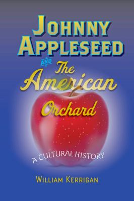 Johnny Appleseed and the American Orchard A Cultural History  2013 edition cover