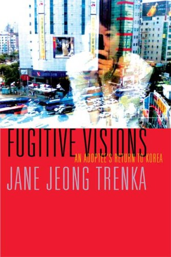 Fugitive Visions An Adoptee's Return to Korea  2010 edition cover