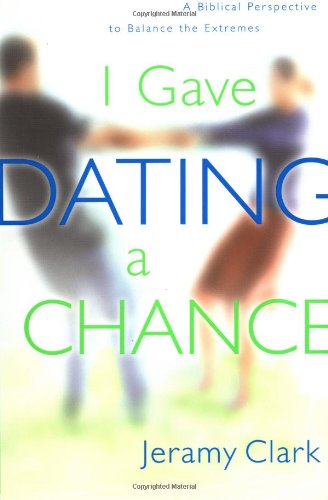 I Gave Dating a Chance A Biblical Perspective to Balance the Extremes N/A 9781578563296 Front Cover