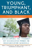 Young, Triumphant, and Black Overcoming the Tyranny of Segregated Minds in Desegregated Schools N/A edition cover