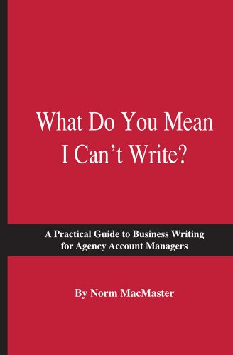 What Do You Mean I Can't Write? A Practical Guide to Business Writing for Agency Account Managers N/A edition cover