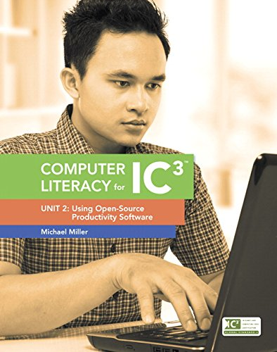 Computer Literacy for IC3 Unit 2: Using Open-Source Productivity Software  2015 9780133791297 Front Cover