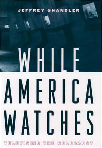While America Watches Televising the Holocaust  1999 9780195139297 Front Cover