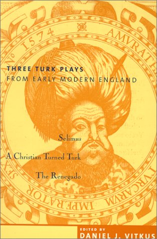 Three Turk Plays - From Early Modern England Selimus  - A Christian Turned Turk - The Renegado  2000 edition cover