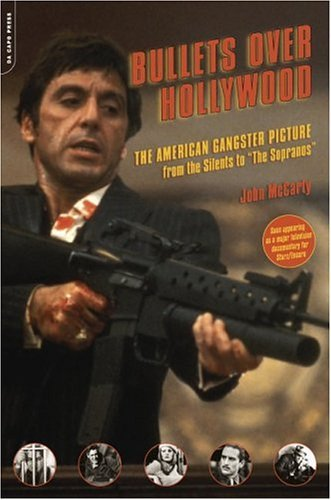 "Bullets over Hollywood The American Gangster Picture from the Silents to ""The Sopranos""  2005 9780306814297 Front Cover"