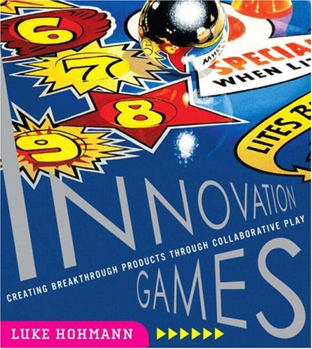 Innovation Games Creating Breakthrough Products Through Collaborative Play  2007 edition cover