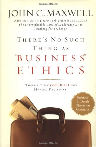 There's No Such Thing as Business Ethics There's Only One Rule for Making Decisions  2003 edition cover