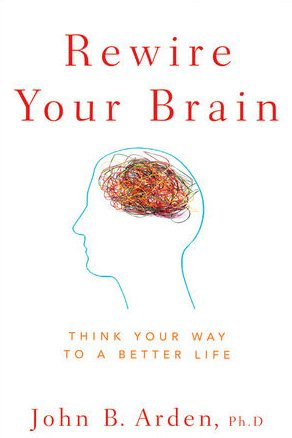 Rewire Your Brain Think Your Way to a Better Life  2010 edition cover