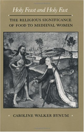 Holy Feast and Holy Fast The Religious Significance of Food to Medieval Women  2004 9780520063297 Front Cover