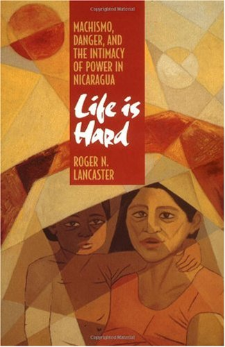 Life Is Hard Machismo, Danger and the Intimacy of Power in Nicaragua  1994 edition cover