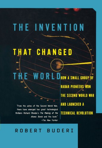 Invention That Changed the World How a Small Group of Radar Pioneers Won the Second World War and Launched a Technological Revolution  1998 9780684835297 Front Cover