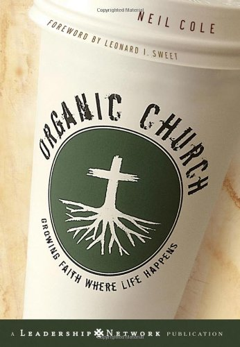 Organic Church Growing Faith Where Life Happens  2005 9780787981297 Front Cover