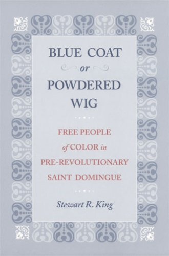 Blue Coat or Powdered Wig Free People of Color in Pre-Revolutionary Saint Domingue  2001 9780820330297 Front Cover