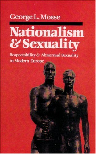 Nationalism and Sexuality Respectability and Abnormal Sexuality in Modern Europe Reprint edition cover
