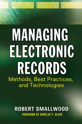 Managing Electronic Records Methods, Best Practices, and Technologies  2013 edition cover