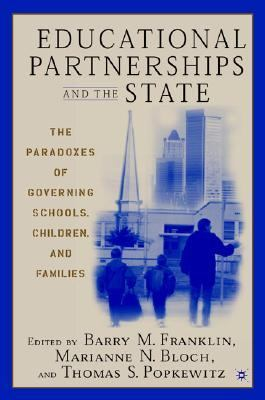 Educational Partnerships and the State The Paradoxes of Governing Schools, Children, and Families  2003 (Revised) 9781403961297 Front Cover