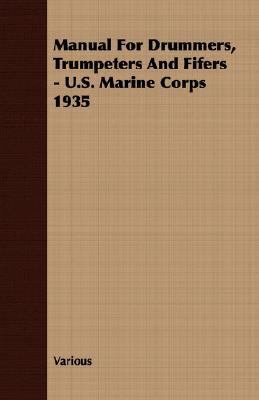 Manual for Drummers, Trumpeters and Fifers - U S Marine Corps 1935  N/A 9781406733297 Front Cover