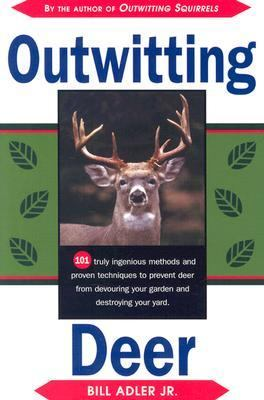 Outwitting Deer 101 Truly Ingenious Methods and Proven Techniques to Prevent Deer from Devouring Your Garden and Destroying Your Yard N/A 9781558216297 Front Cover