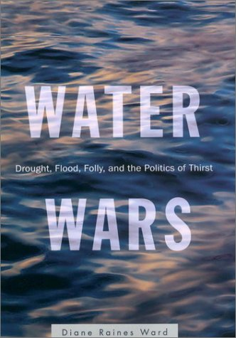 Water Wars Drought, Flood, Folly, and the Politics of Thirst  2002 9781573222297 Front Cover