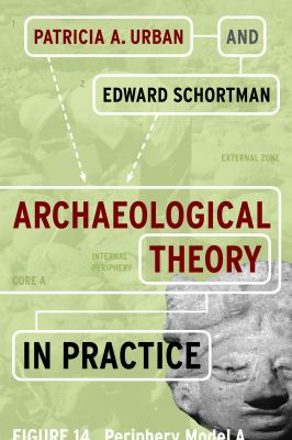 Archaeological Theory in Practice   2015 9781598746297 Front Cover