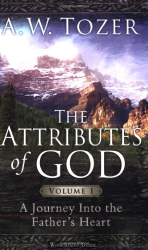 Attributes of God A Journey into the Father's Heart  2007 edition cover