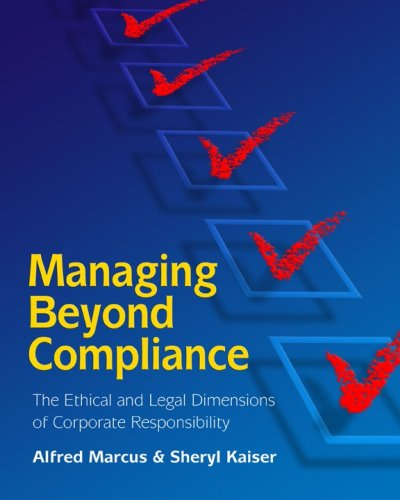Managing Beyond Compliance : The Ethical and Legal Dimensions of Corporate Responsibility 1st 2006 9781933583297 Front Cover