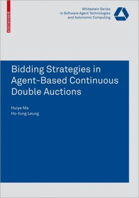 Bidding Strategies in Agent-Based Continuous Double Auctions   2008 9783764387297 Front Cover