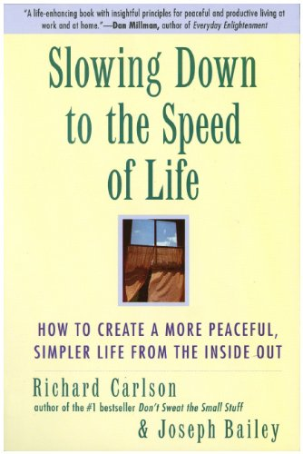 Slowing down to the Speed of Life How to Create a More Peaceful, Simpler Life from the Inside Out N/A 9780061804298 Front Cover