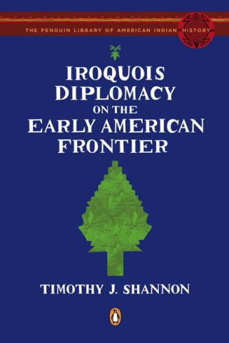 Iroquois Diplomacy on the Early American Frontier The Penguin Library of American Indian History N/A edition cover