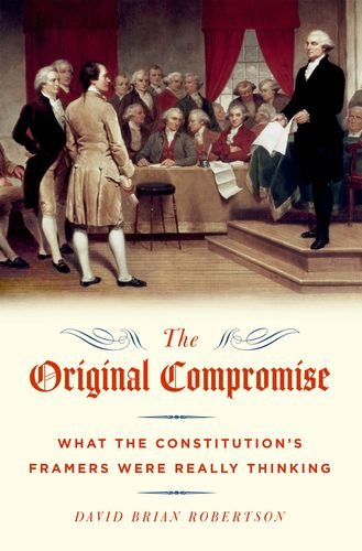 Original Compromise What the Constitution's Framers Were Really Thinking  2012 edition cover