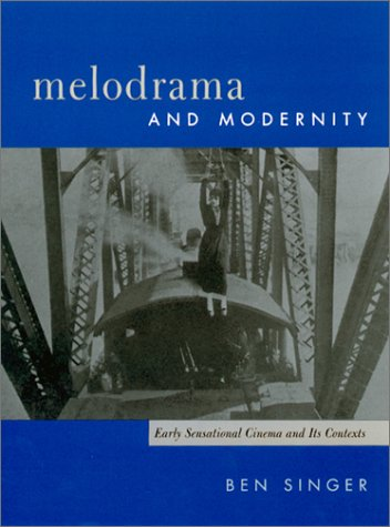 Melodrama and Modernity Early Sensational Cinema and Its Contexts  2001 9780231113298 Front Cover