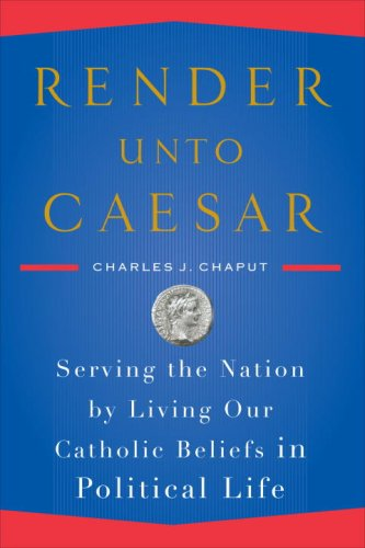 Render unto Caesar Serving the Nation by Living Our Catholic Beliefs in Political Life N/A edition cover