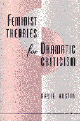Feminist Theories for Dramatic Criticism  N/A edition cover