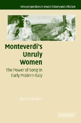 Monteverdi's Unruly Women The Power of Song in Early Modern Italy  2004 9780521845298 Front Cover