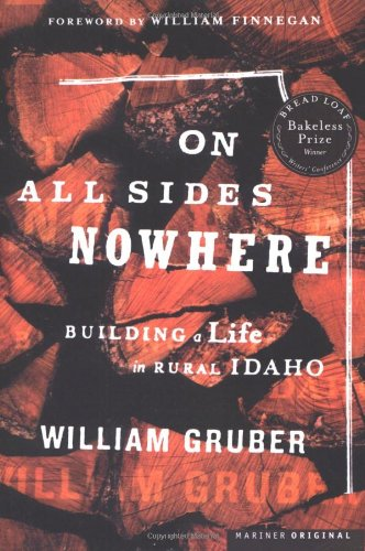 On All Sides Nowhere Building a Life in Rural Idaho  2002 9780618189298 Front Cover