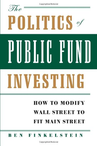 Politics of Public Fund Investing How to Modify Wall Street to Fit Main Street  2006 edition cover
