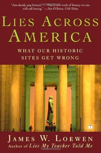 Lies Across America What Our Historic Sites Get Wrong N/A edition cover