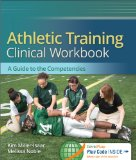 Athletic Training Clinical Workbook: A Guide to the Competencies  2014 edition cover