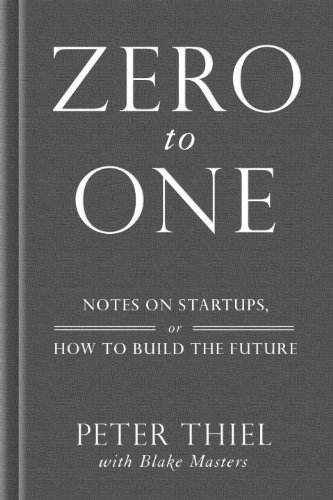 Zero to One Notes on Start-Ups, or How to Build the Future  2014 9780804139298 Front Cover