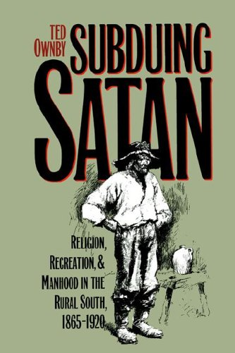 Subduing Satan Religion, Recreation, and Manhood in the Rural South, 1865-1920  1993 (Reprint) 9780807844298 Front Cover
