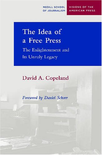 Idea of a Free Press The Enlightenment and Its Unruly Legacy  2006 edition cover