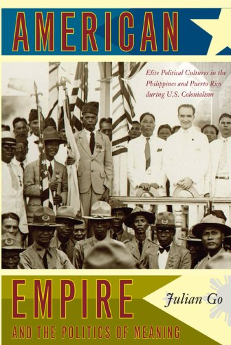 American Empire and the Politics of Meaning Elite Political Cultures in the Philippines and Puerto Rico During U. S. Colonialism  2008 edition cover