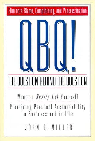 QBQ! the Question Behind the Question Practicing Personal Accountability at Work and in Life  2001 edition cover