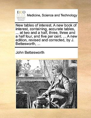 New Tables of Interest a New Book of Interest, Containing, Accurate Tables, at Two and a Half, Three, Three and a Half Four, and Five per Cent  N/A 9781140678298 Front Cover