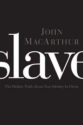 Slave The Hidden Truth about Your Identity in Christ  2012 edition cover