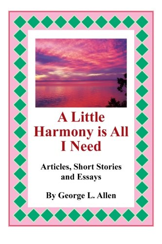 A Little Harmony Is All I Need: Articles, Short Stories and Essays  2013 9781483656298 Front Cover