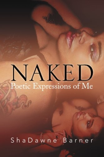 Naked Poetic Expressions of Me  2013 9781483685298 Front Cover