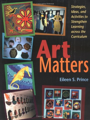 Art Matters Strategies, Ideas, and Activities to Strengthen Learning Across the Curriculum  2002 9781569761298 Front Cover