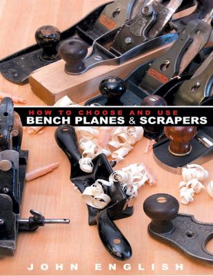 How to Choose and Use Bench Planes and Scrapers   2010 9781933502298 Front Cover